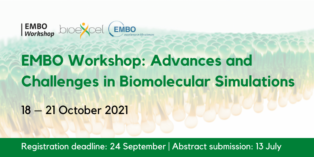 EMBO Workshop: Advances and Challenges in Biomolecular Simulations from 18 - 21 October 2021. Registration deadline is 24 September and abstract submission is 13 July.